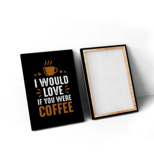 Tranh Canvas I Would Love Coffee 2 510x510
